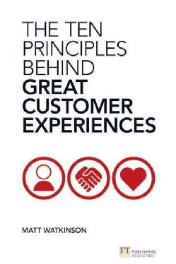 The Ten Principles Behind Great Customer Experiences (Paperback)