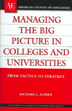 Managing the Big Picture in Colleges And Universities: From Tactics to Strategies (Hardcover)