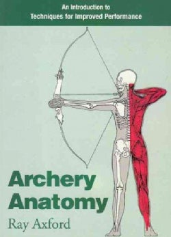 Archery Anatomy: An Introduction to Techniques for Improved Performance (Paperback)