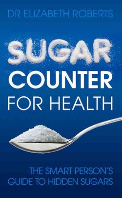 Sugar Counter for Health: The Smart Person's Guide to Hidden Sugars (Paperback)