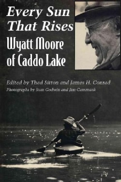 Every Sun That Rises: Wyatt Moore of Caddo Lake (Paperback)