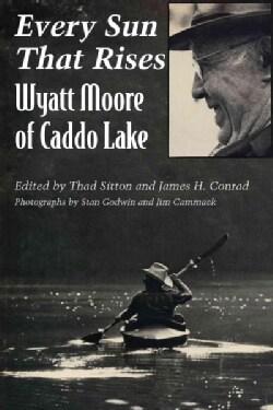 Every Sun That Rises: Wyatt Moore of Caddo Lake (Paperback)