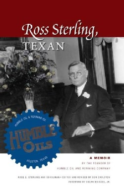 Ross Sterling, Texan: A Memoir by the Founder of Humble Oil and Refining Company (Paperback)