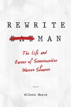 Rewrite Man: The Life and Career of Screenwriter Warren Skaaren (Hardcover)