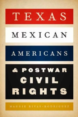 Texas Mexican Americans and Postwar Civil Rights (Paperback)
