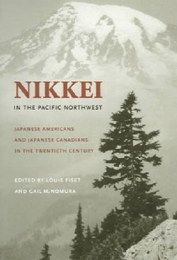 Nikkei In The Pacific Northwest: Japanese Americans & Japanese Canadians In The Twentieth Century (Paperback)