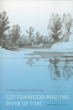 Cottonwood and the River of Time: On Trees, Evolution, and Society (Paperback)