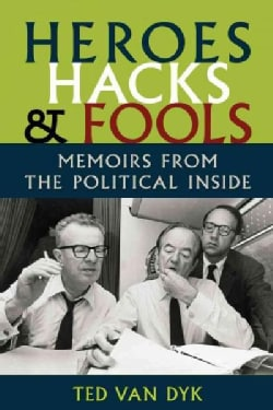 Heroes, Hacks, and Fools: Memoirs from the Political Inside (Paperback)