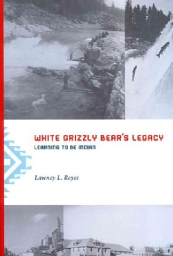 White Grizzly Bear's Legacy: Learning to Be Indian (Paperback)