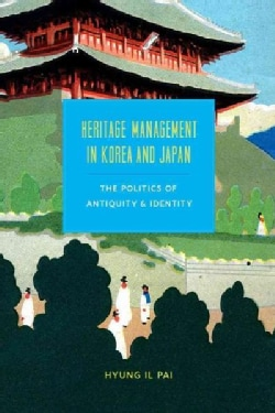 Heritage Management in Korea and Japan: The Politics of Antiquity and Identity (Paperback)