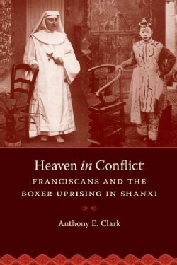 Heaven in Conflict: Franciscans and the Boxer Uprising in Shanxi (Paperback)