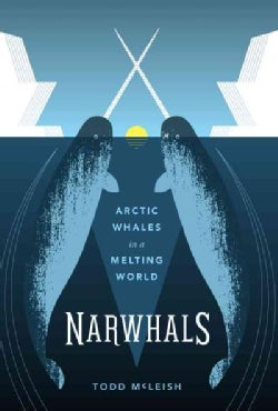 Narwhals: Arctic Whales in a Melting World (Paperback)