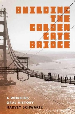 Building the Golden Gate Bridge: A Workers' Oral History (Paperback)