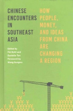 Chinese Encounters in Southeast Asia: How People, Money, and Ideas from China Are Changing a Region (Hardcover)