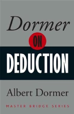 Dormer on Deduction: Inferential Reasoning in the Play of the Cards at Bridge (Paperback)