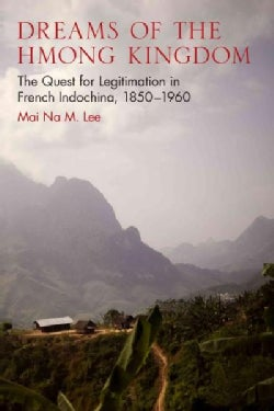 Dreams of the Hmong Kingdom: The Quest for Legitimation in French Indochina, 1850-1960 (Paperback)