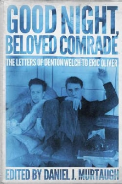 Good Night, Beloved Comrade: The Letters of Denton Welch to Eric Oliver (Hardcover)
