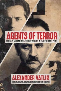 Agents of Terror: Ordinary Men and Extraordinary Violence in Stalin's Secret Police (Hardcover)