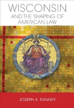 Wisconsin and the Shaping of American Law (Hardcover)