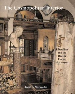 The Cosmopolitan Interior: Liberalism and the British Home, 1870-1914 (Hardcover)