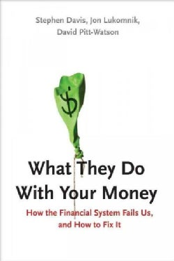 What They Do With Your Money: How the Financial System Fails Us and How to Fix It (Hardcover)