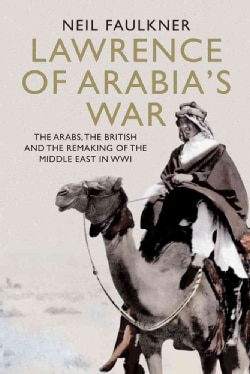 Lawrence of Arabia's War: The Arabs, The British and the Remaking of the Middle East in WWI (Hardcover)