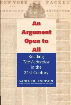 An Argument Open to All: Reading the Federalist in the Twenty-First Century (Hardcover)