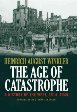 The Age of Catastrophe: A History of the West 1914-1945 (Hardcover)
