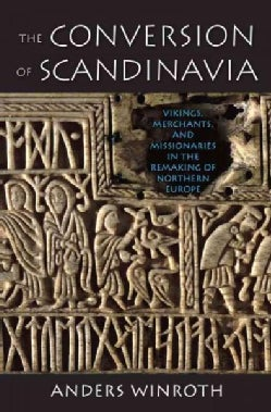 The Conversion of Scandinavia: Vikings, Merchants, and Missionaries in the Remaking of Northern Europe (Paperback)