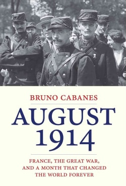 August 1914: France, the Great War, and a Month That Changed the World Forever (Hardcover)