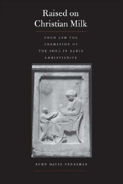 Raised on Christian Milk: Food and the Formation of the Soul in Early Christianity (Hardcover)