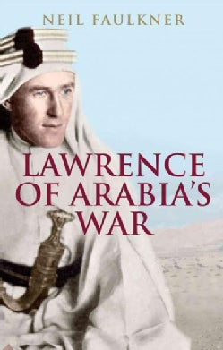 Lawrence of Arabia's War: The Arabs, the British and the Remaking of the Middle East in WWI (Paperback)