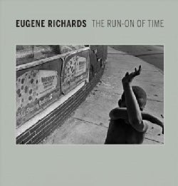 Eugene Richards: The Run-On of Time (Hardcover)