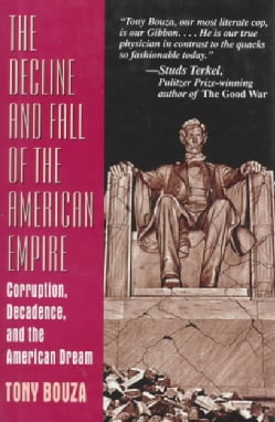 The Decline and Fall of the American Empire: Corruption, Decadence and the American Dream (Hardcover)