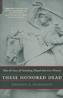 These Honored Dead: How The Story Of Gettysburg Shaped American Memory (Paperback)