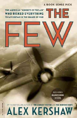 "The Few: The American ""Knights of the Air"" Who Risked Everything to Save Britain In The Summer Of 1940 (Paperback)"