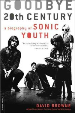 Goodbye 20th Century: A Biography of Sonic Youth (Paperback)