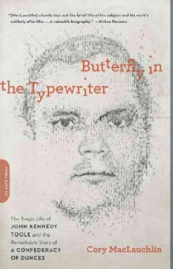 Butterfly in the Typewriter: The Tragic Life of John Kennedy Toole and the Remarkable Story of a Confederacy of D... (Paperback)