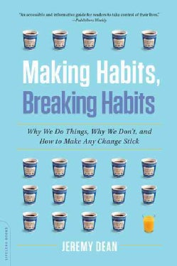 Making Habits, Breaking Habits: Why We Do Things, Why We Don't, and How to Make Any Change Stick (Paperback)