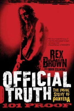 Official Truth, 101 Proof: The Inside Story of Pantera (Paperback)