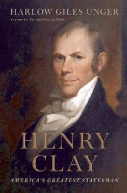 Henry Clay: America's Greatest Statesman (Hardcover)