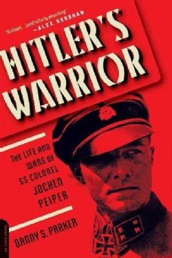 Hitler's Warrior: The Life and Wars of SS Colonel Jochen Peiper (Paperback)