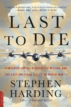 Last to Die: A Defeated Empire, a Forgotten Mission, and the Last American Killed in World War II (Paperback)