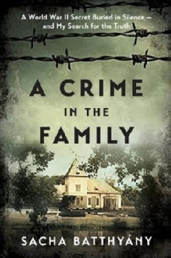 A Crime in the Family: A World War II Secret Buried in Silence-- and My Search for the Truth (Hardcover)