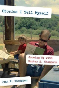 Stories I Tell Myself: Growing Up With Hunter S. Thompson (Hardcover)