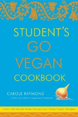 Student's Go Vegan Cookbook: 125 Quick, Easy, Cheap, And Tasty Vegan Recipes (Paperback)