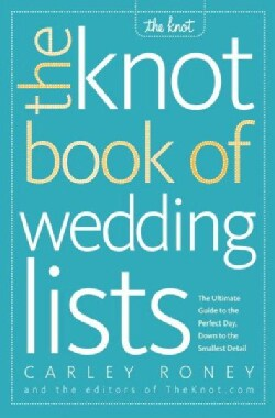 The Knot Book of Wedding Lists: The Ultimate Guide to the Perfect Day, Down to the Smallest Detail (Paperback)
