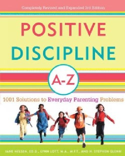 Positive Discipline A-Z: 1001 Solutions to Everyday Parenting Problems (Paperback)