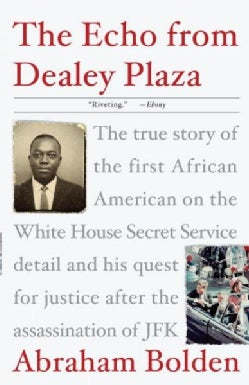 The Echo from Dealey Plaza: The True Story of the First African American on the White House Secret Service Detail... (Paperback)
