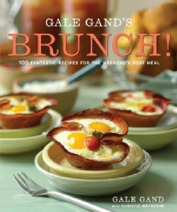 Gale Gand's Brunch!: 100 Fantastic Recipes for the Weekend's Best Meal (Hardcover)